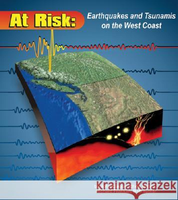 At Risk: Earthquakes and Tsunamis on the West Coast John Clague Chris Yorath Richard Franklin 9780969760177