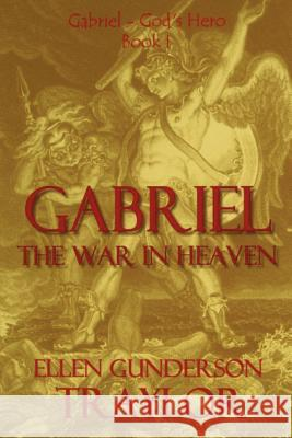 Gabriel - The War in Heaven Ellen G. Traylor 9780970027481