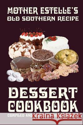 Mother Estelle's Old Southern Recipe Dessert Cookbook Hilda Cooper Hilda Cooper 9780970146663