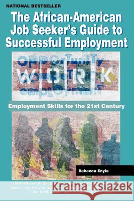 The African American Job Seeker's Guide to Successful Employment: Employment Skills for the 21st Century Rebecca Enyia 9780970222428