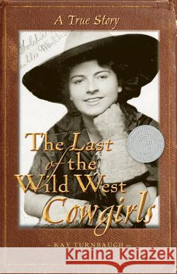 The Last of the Wild West Cowgirls: A True Story Kay Turnbaugh 9780970253224