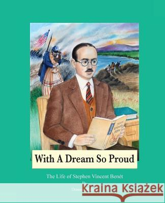 With a Dream So Proud: The Life of Stephen Vincent Benet Donnell Rubay Tom Benet 9780970373755