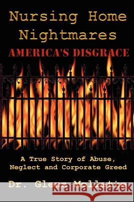 Nursing Home Nightmares: America's Disgrace. A True Story of Abuse, Neglect and Corporate Greed Glenn Mollette 9780970465047 Milo House Press