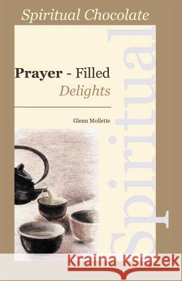 Spiritual Chocolate: Prayer-Filled Delights Glenn Mollette 9780970465085 GMA Publishing & Inspiration Press