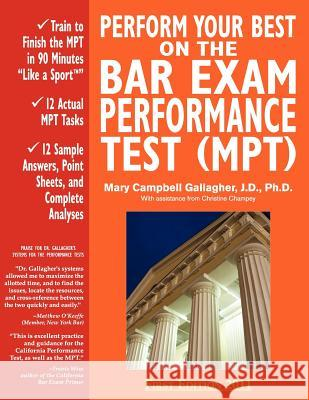Perform Your Best on the Bar Exam Performance Test (Mpt): Train to Finish the Mpt in 90 Minutes Like a Sport Mary Campbell Gallagher 9780970608833