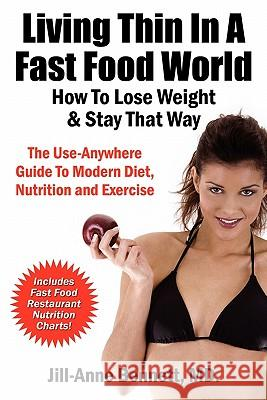 Living Thin in a Fast Food World: How to Lose Weight & Stay That Way Jill Anne Bennett 9780970677372