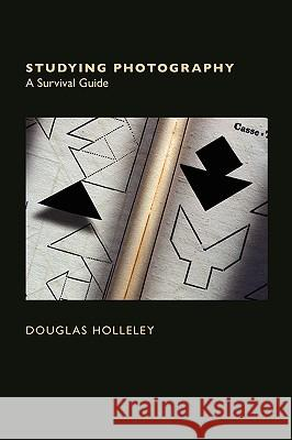 Studying Photography: A Survival Guide Douglas Holleley Doouglas Holleley 9780970713889