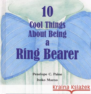 10 Cool Things about Being a Ring Bearer Penelope C. Paine Itoko Maeno 9780970794420