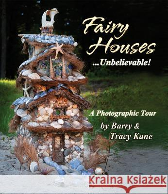 Fairy Houses... Unbelievable!: A Photographic Tour Barry Kane Tracy Kane 9780970810489