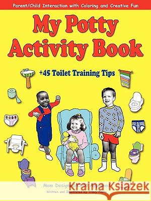 My Potty Activity Book +45 Toilet Training Tips: Potty Training Workbook with Parent/Child Interaction with Coloring and Creative Fun Tracy Foote 9780970822604