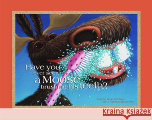 Have You Ever Seen a Moose Brushing His Teeth? Jamie McClaine April Goodman Willy 9780970953322