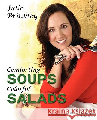Comforting Soups Colorful Salads Julie Brinkley 9780971068469