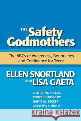 The Safety Godmothers: The ABCs of Awareness, Boundaries and Confidence for Teens Ellen Snortland Lisa Gaeta Gavin d 9780971144736