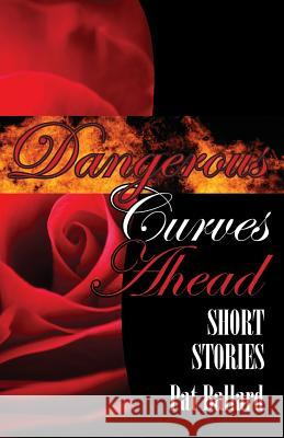 Dangerous Curves Ahead : Short Stories Pat Ballard 9780971324725