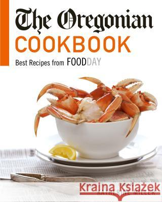 The Oregonian Cookbook: Best Recipes from Foodday Katherine Miller 9780971355569