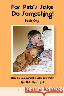 For Pet's Sake Do Something! : Book 1 - How to Communicate with Your Pets & Help Them Heal Monica Diedrich 9780971381278