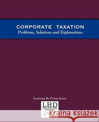 Corporate Taxation: Problems, Solutions and Explanations Adam S. Feuerstein 9780971527300