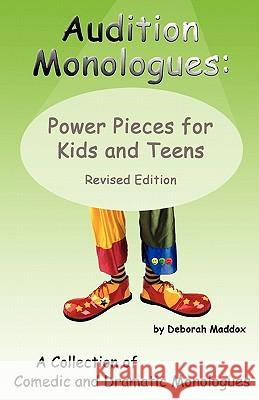 Audition Monologues: Power Pieces for Kids and Teens Revised Edition Deborah Maddox 9780971682733