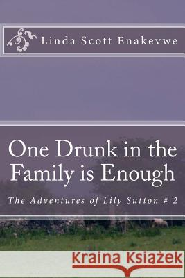 One Drunk in the Family Is Enough: The Adventures of Lily Sutton # 2 Linda Scot 9780972004138