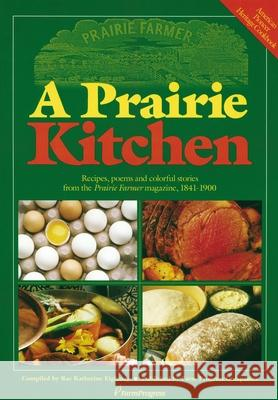 A Prairie Kitchen: Recipes, Poems and Colorful Stories from the Prairie Farmer Magazine, 1841-1900 Rae Katherine Eighmey 9780972055208