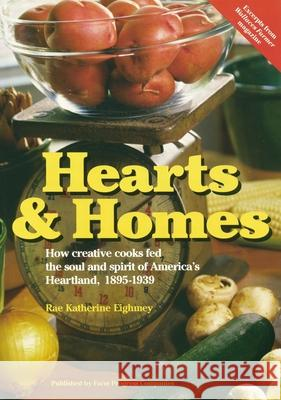Hearts & Home: How Creative Cooks Fed the Soul and Spirit of America's Heartland, 1895-1939 Rae Katherine Eighmey 9780972055215