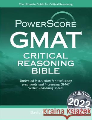 The Powerscore GMAT Critical Reasoning Bible: A Comprehensive Guide for Attacking the GMAT Critical Reasoning Questions David M. Killoran 9780972129633