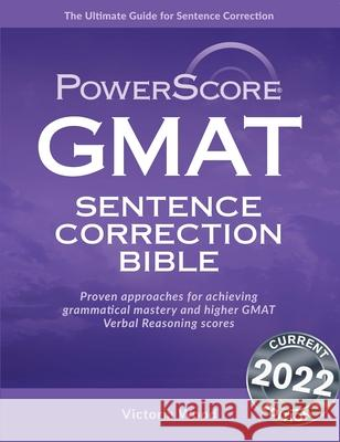 The Powerscore GMAT Sentence Correction Bible: A Comprehensive System for Attacking GMAT Sentence Correction Questions Victoria Wood 9780972129657