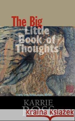 The Big Little Book of Thoughts: Growth, Love, Nurture, Aspire, Wisdom MS Karrie Ross 9780972336611
