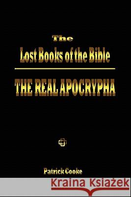 The Lost Books of the Bible: The Real Apocrypha Patrick Cooke 9780972434706