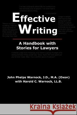 Effective Writing : A Handbook with Stories for Lawyers John Phelps Warnock Harold C. Warnock 9780972477277