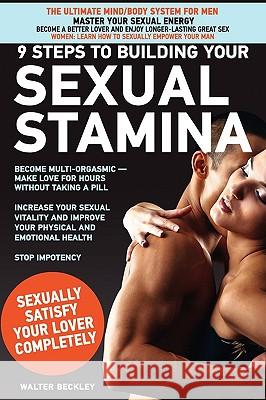 9 Steps to Building Your Sexual Stamina Walter Beckley 9780972533744