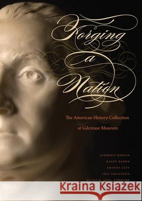 Forging a Nation: The American History Collection at Gilcrease Museum Kimberly Roblin Randy Ramer Amanda Lett 9780972565783
