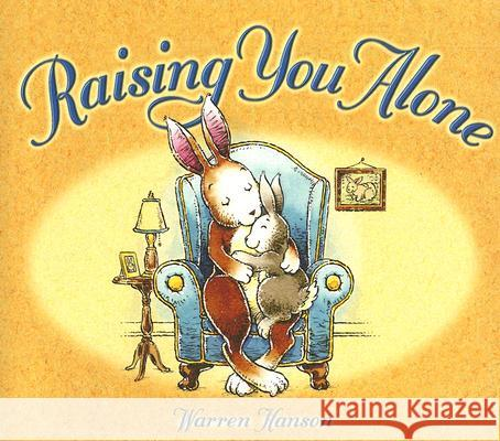 Raising You Alone Warren Hanson 9780972650465