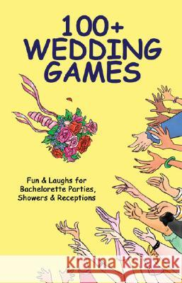 100+ Wedding Games: Fun & Laughs for Bachelorette Parties, Showers & Receptions Joan Wai 9780972835428