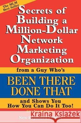 Secrets of Building a Million-Dollar Network Marketing Organization: From a Guy Who's Been There Done That and Shows You How You Can Do It Too! Joe Rubino 9780972884006