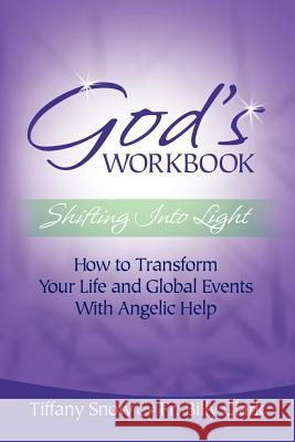 God's Workbook : Shifting into Light - How to Transform Your Life & Global Events with Angelic Help Tiffany Snow Fr Billy Clark 9780972962322