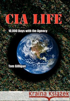 CIA Life: 10,000 Days with the Agency Tom Gilligan 9780972965910