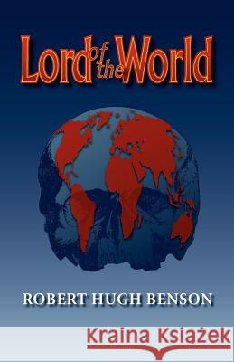 Lord of the World Robert Hugh Benson 9780972982146