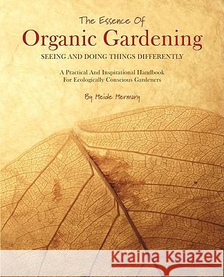 The Essence of Organic Gardening Heide Hermary Christina Nikolic Sonja Callaghan 9780973568745