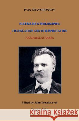 Nietzsche's Philosophy: Translation and Interpretation Ivan Zhavoronkov 9780973776225