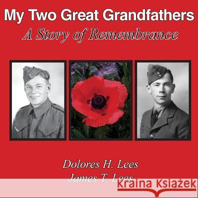 My Two Great Grandfathers: A Story of Remembrance Dolores H. Lees 9780973984828