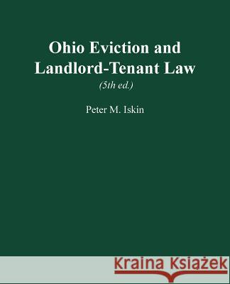 Ohio Eviction and Landlord-Tenant Law, 5th Ed. Peter M. Iskin 9780974058429
