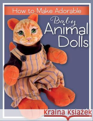 How to Make Adorable Baby Animal Dolls Jonni Good   9780974106571