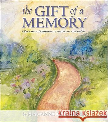 The Gift of a Memory: A Keepsake to Commemorate the Loss of a Loved One Marianne R. Richmond 9780974146515