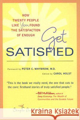 Get Satisfied: How Twenty People Like You Found the Satisfaction of Enough Carol Holst 9780974380681