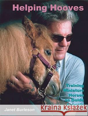 Helping Hooves: Training Miniature Horses as Guide Animals for the Blind Janet Burleson 9780974448602