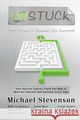 Unstuck: The Owners Manual for Success Mtt Mht Michael Stevenso Jason West Cesar Vargas 9780974459943