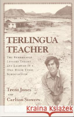 Terlingua Teacher: The Remarkable Lessons Taught and Learned in a One-Room Texas Schoolhouse Trent Jones 9780974504834