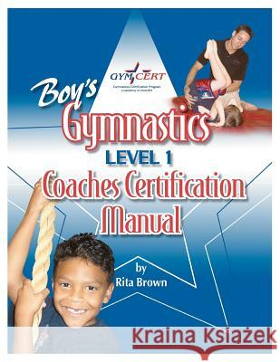 Boy's Gymnastics: Level 1 Coaches Certification Manual Rita Brown 9780974549279