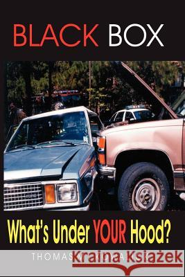 Black Box: What's Under Your Hood? Thomas M. Kowalick 9780974655666
